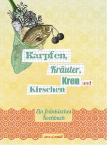 """Kochbuch: """"Karpfen, Kräuter, Kren und Kirschen"""" aus Franken"""