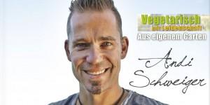 Andi Schweiger – Vegetarisch mit Leidenschaft